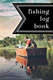 Fishing Log Book: Journal to Record Fish Information, Time, Location, Weather and Bait Used, Perfect for Kids, Boys and Adults, 6x9 Notebook, 120 Page Fisherman Diary -  Independently published