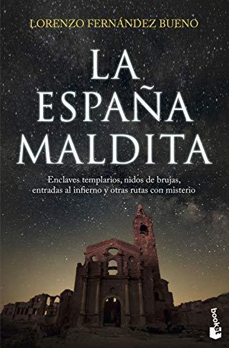 La España maldita: Enclaves templarios, nidos de brujas, entradas al infierno y otras rutas con misterio: 5 (Divulgación)
