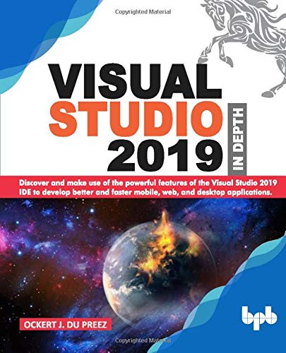 Compare Textbook Prices for Visual Studio 2019 In Depth: Discover and make use of the powerful features of the Visual Studio 2019 IDE to develop better and faster mobile, web, and desktop applications  ISBN 9789389328325 by Preez, Ockert J. du