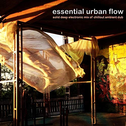 Essential Urban Flow - Solid Deep Electronic Mix of Chillout Ambient Dub [Explicit]