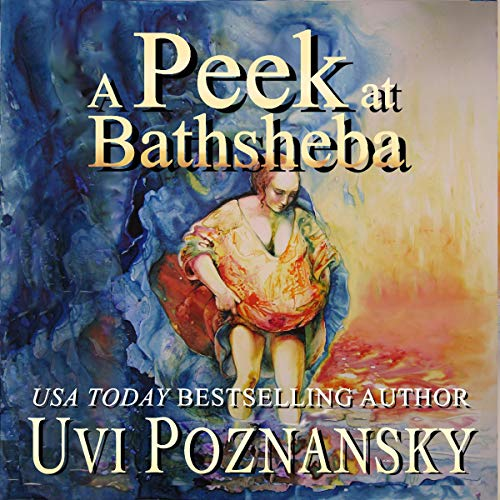 A Peek at Bathsheba     The David Chronicles, Book 2              By:                                                                                                                                 Uvi Poznansky                               Narrated by:                                                                                                                                 Justin Harmer                      Length: 6 hrs and 55 mins     12 ratings     Overall 4.9