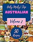 Holy Moly! Top 50 Australian Recipes Volume 2: Welcome to Australian Cookbook (English Edition)