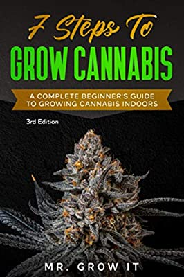 7 Steps To Grow Cannabis: A Complete Beginner's Guide To Growing Cannabis Indoors from Smooth Productions, LLC