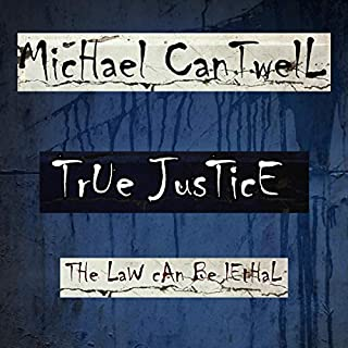 True Justice: The Law Can Be Lethal                   By:                                                                                                                                 Michael Cantwell                               Narrated by:                                                                                                                                 Michael O'Lone Cantwell                      Length: 9 hrs and 13 mins     Not rated yet     Overall 0.0