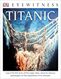 DK Eyewitness Books: Titanic: Learn the Full Story of This Tragic Ship from its Famous Passengers to the Exploration of its Remains
