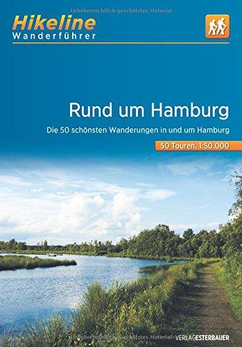 Wanderführer Rund um Hamburg: Die schönsten Wandertouren in und um Hamburg 50 Touren, 630 km (Hikeline /Wanderführer)