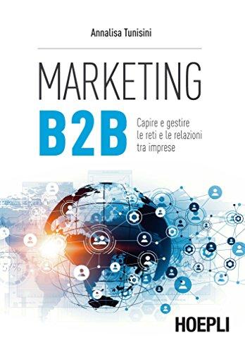 Marketing B2B. Capire e gestire le reti e le relazioni tra imprese