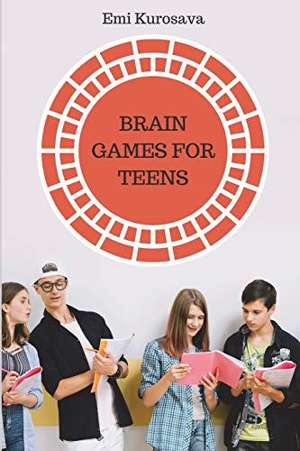 Brain Games for Teens: The Best Logic Puzzles Collection For Teens (Logic Games Books)