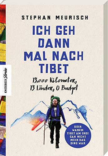Ich geh dann mal nach Tibet: 13.000 km, 13 Länder, 0 Budget