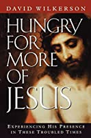 Hungry for More of Jesus/Experiencing His Presence in These Troubled Times