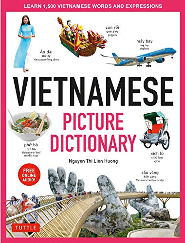 Vietnamese Picture Dictionary: Learn 1,500 Vietnamese Words and Expressions - The Perfect Resource for Visual Learners of All Ages (Includes Online Audio) (Tuttle Picture Dictionary)