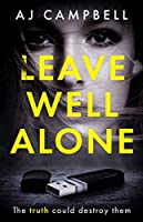Leave Well Alone: The new, 2020 must-read psychological thriller that will keep you guessing