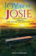 Joy for Josie: A Mother's Journey through Grief, Healing, and Hope after Loss