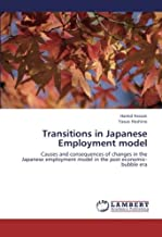 Transitions in Japanese Employment model: Causes and consequences of changes in the Japanese employment model in the post ...