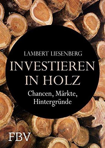 Investieren in Holz: Chancen, Märkte, Hintergründe
