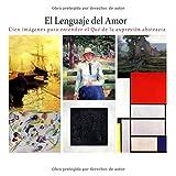 El Lenguaje del Amor: Cien imágenes para entender el Qué de la Expresión Abstracta