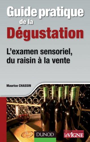 Guide pratique de la dégustation - L'examen sensoriel, du raisin à la vente: L'examen sensoriel, du raisin à la vente