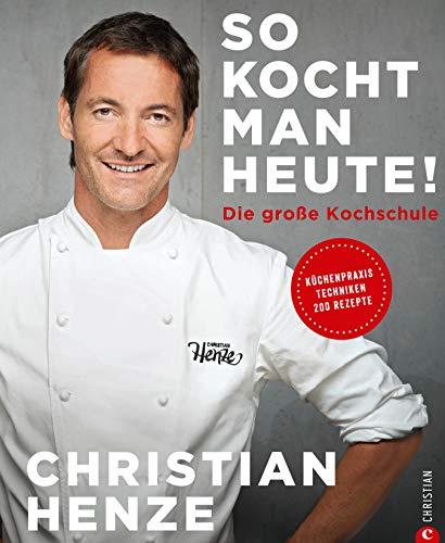 Das Grundkochbuch: So kocht man heute!: Die Kochschule von und mit Christian Henze. Schnell gekocht, von allen geliebt. Schnelle Gerichte für jeden Tag vom TV-Koch des MDR.