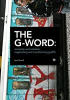 The G-Word: Virtuosity and Violation, Negotiating and Transforming Graffiti