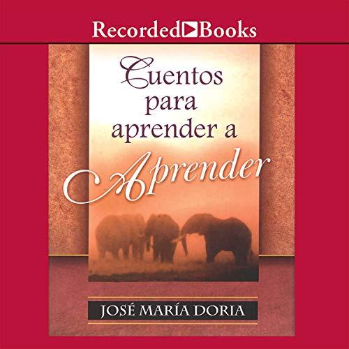 Cuentos Para Aprender a Aprender (Texto Completo)                   By:                                                                                                                                 Jose Maria Doria                               Narrated by:                                                                                                                                 Jose Maria Doria                      Length: 3 hrs and 5 mins     12 ratings     Overall 4.2