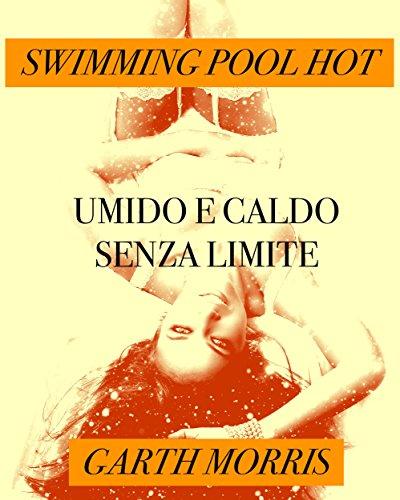 Swimming pool hot-Umido e caldo senza limiti (Italian Edition)