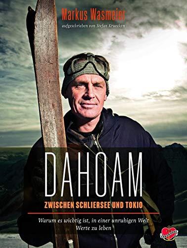 Dahoam: Zwischen Schliersee und Tokyo. Warum es wichtig ist, in einer unruhigen Welt Werte zu leben.