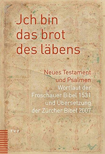 Jch bin das brot des läbens: Neues Testament und Psalmen. Wortlaut der Froschauer Bibel und Übersetzung der Zürcher Bibel 2007