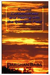 Cosmic Consciousness and Healing with the Quantum Field:: a Guide to Holding Space Facilitating Healing, Attunements, Blessings, and Empowerments for Self and Others Kindle Edition