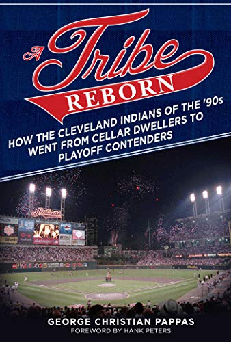 A Tribe Reborn: How the Cleveland Indians of the '90s Went from Cellar Dwellers to Playoff Contenders: How the Cleveland Indians of the A'90s Went from Cellar Dwellers to Playoff Contenders