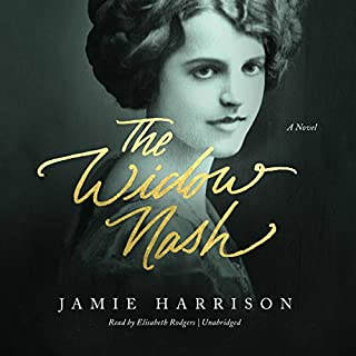 The Widow Nash     A Novel              By:                                                                                                                                 Jamie Harrison                               Narrated by:                                                                                                                                 Elisabeth Rodgers                      Length: 13 hrs and 41 mins     52 ratings     Overall 3.8