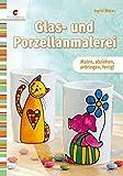 Glas- und Porzellanmalerei: Malen, abziehen, anbringen, fertig! - Ingrid Moras