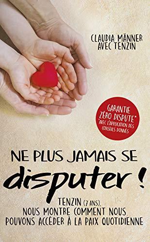 Ne plus jamais se desputer !: TENZIN (7 ANS), NOUS MONTRE COMMENT NOUS POUVONS ACCÉDER Á LA PAIX QUOTIDIENNE (French Edition)