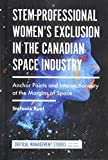 Stem-Professional Women's Exclusion in the Canadian Space Industry: Anchor Points and Intersectionality at the Margins of Space (Critical Management Studies)