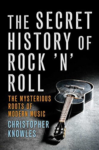 Secret History of Rock 'n' Roll: The Mysterious Roots of Modern Music