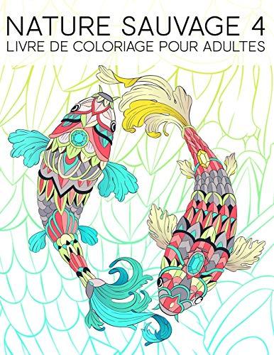 Nature Sauvage 4 : Livre De Coloriage Pour Adultes: 35 pages à colorier comprenant des poissons, des hiboux, des cerfs, des lamas, des paresseux et plus pour la relaxation et le soulagement du stress