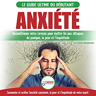 Anxiété: Guérir votre cerveau anxieux [Anxiety: Cure Your Anxious Brain]     Mettre fin aux stress et attaques de panique, la peur et inquiétude [End Stress and Panic Attacks, Fear and Anxiety]              By:                                                                                                                                 Freddie Masterson                               Narrated by:                                                                                                                                 Julien Harold                      Length: 2 hrs and 18 mins     25 ratings     Overall 4.9