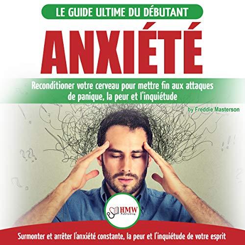 Anxiété: Guérir votre cerveau anxieux [Anxiety: Cure Your Anxious Brain] cover art