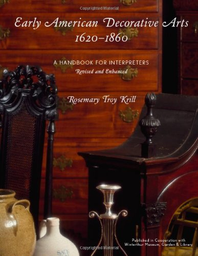 Compare Textbook Prices for Early American Decorative Arts, 1620-1860: A Handbook for Interpreters American Association for State and Local History Revised and Enhanced Edition ISBN 9780759119451 by Krill, Rosemary Troy