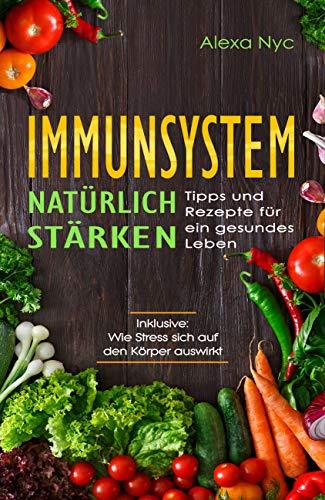 Immunsystem natürlich stärken. Tipps und Rezepte für ein gesundes Leben.: Wie Stress sich auf den Körper auswirkt.