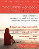 The Mindfulness Workbook for Teen Self-Harm: Skills to Help You Overcome Cutting and Self-Harming Behaviors, Thoughts, and Feelings - Gina M. Biegel
