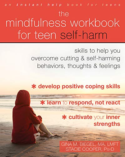 The Mindfulness Workbook for Teen Self-Harm: Skills to Help You Overcome Cutting and Self-Harming Be