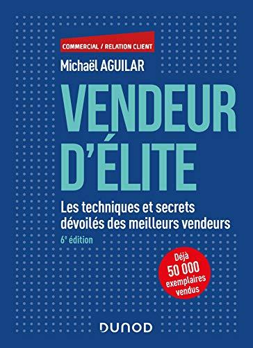 Vendeur d'élite - 6e éd. - Les techniques et secrets...
