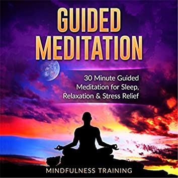 Guided Meditation: 30 Minute Guided Meditation for Sleep, Relaxation, & Stress Relief (Self Hypnosis, Affirmations, Guided Imagery & Relaxation Techniques)