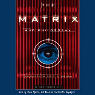 The Matrix and Philosophy                   By:                                                                                                                                 William Irwin,                                                                                        Editor                               Narrated by:                                                                                                                                 Oliver Wyman,                                                                                        Rick Adamson,                                                                                        Jennifer Jay Myers                      Length: 6 hrs and 47 mins     277 ratings     Overall 3.3