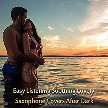 Easy Listening Soothing Lovely Saxophone Covers After Dark