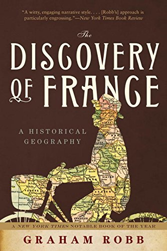 Compare Textbook Prices for The Discovery of France: A Historical Geography Illustrated Edition ISBN 9780393333640 by Robb, Graham