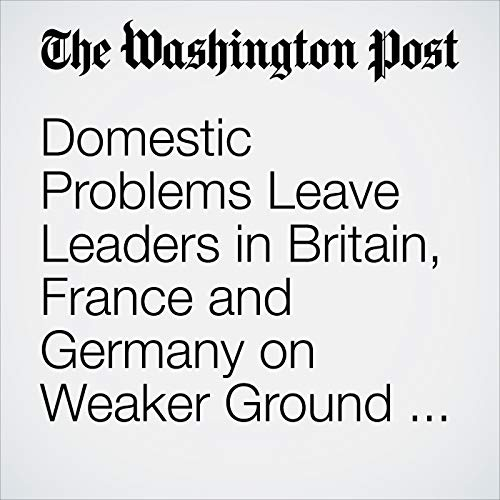 Domestic Problems Leave Leaders in Britain, France and Germany on Weaker Ground with Trump audiobook cover art