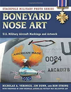 Boneyard Nose Art: U.S. Military Aircraft Markings and Artwork (Stackpole Military Photo Series) by Nicholas A. Veronico (2013-11-01)