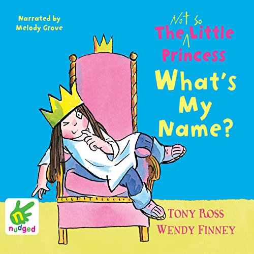 Couverture de The Not So Little Princess: What's My Name?