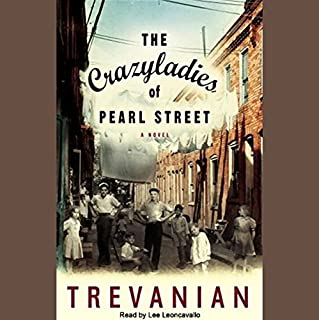 The Crazyladies of Pearl Street     A Novel              Written by:                                                                                                                                 Trevanian                               Narrated by:                                                                                                                                 Lee Leoncavallo                      Length: 15 hrs and 31 mins     1 rating     Overall 5.0